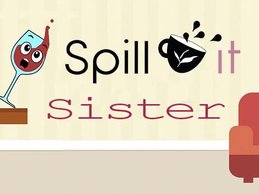 SPILL IT !! SISTER