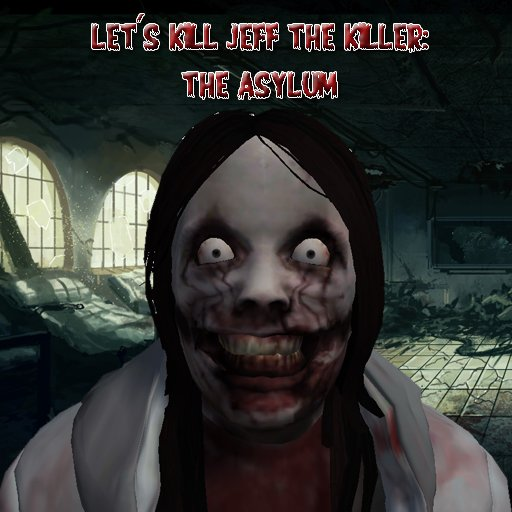 Let's Kill Jeff The Killer: The Asylum